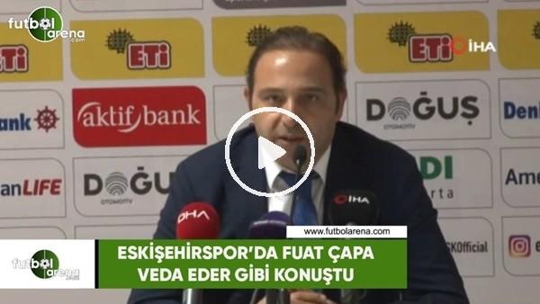 'Eskişehirspor'da Fuat Çapa veda eder gibi konuştu