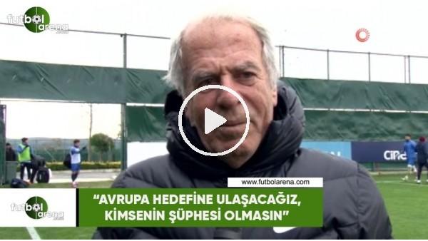 """'Mustafa Denizli: """"Avrupa hedefine ulaşacağız, kimsenin şüphesi olmasın"""""""