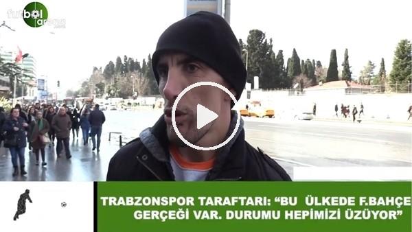 """Trabzonspor taraftarı: """"Bu ülkede Fenerbahçe gerçeği var, durumu hepimizi üzüyor"""""""