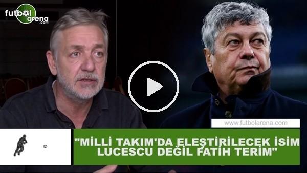 """Gürcan Bilgiç: """"Milli Takım'da eleştirilecek isim Lucescu değil Fatih Terim"""""""