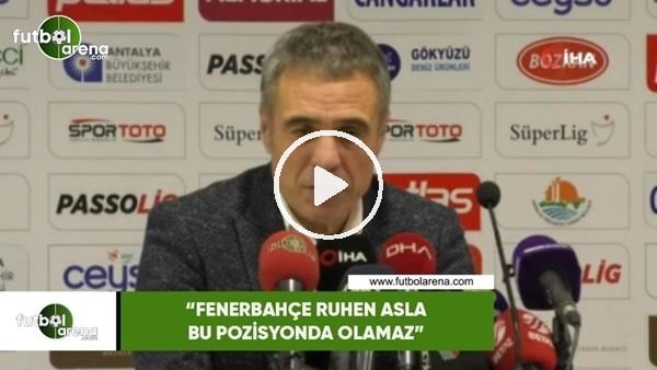 """'Ersun Yanal: """"Fenerbahçe ruhen asla bu pozisyonda olamaz"""""""