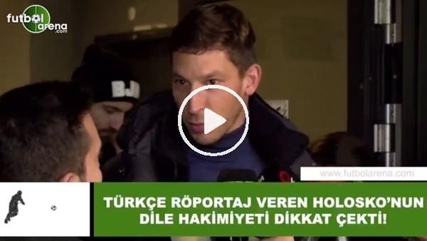 'Türkçe röportaj veren Holosko'nun dile hakimiyeti dikkat çekti