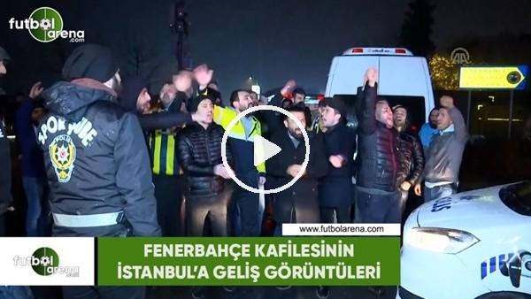 'Fenerbahçe kafilesinin İstanbul'a geliş görüntüleri