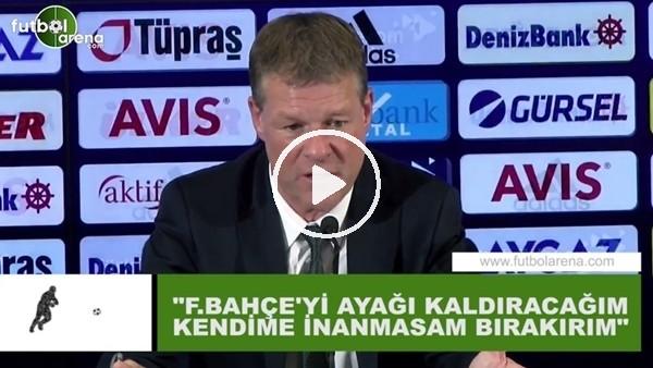 """'Erwin Koeman: """"Fenerbahçe'yi ayağı kaldıracağım, kendime inanmasam bırakırım"""""""