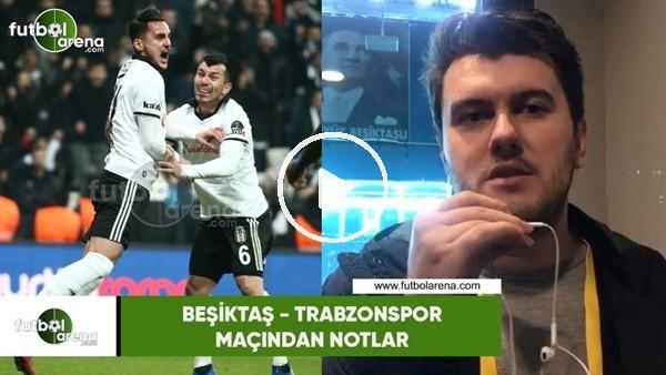 'Beşiktaş - Trabzonspor maçından notlar