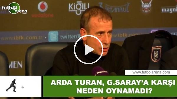 'Arda Turan, Galatasaray'a karşı neden oynamadı?