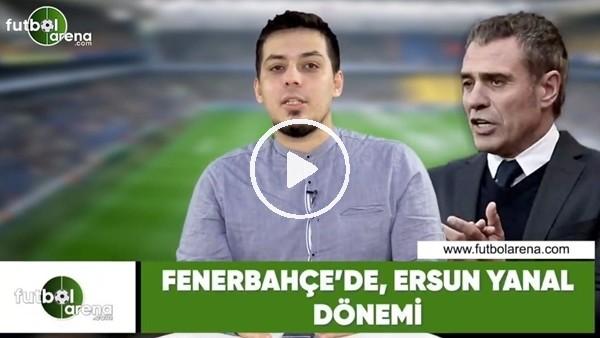 'Fenerbahçe'de Ersun Yanal dönemi! Rıdvan Aksu yorumladı...