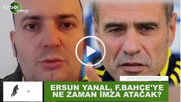 Ersun Yanal, Fenerbahçe'ye ne zaman imza atacak?
