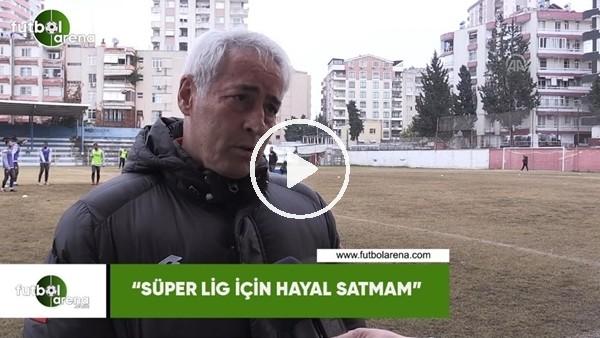 """'Coşkun Demirbakan: """"Süper Lig için hayal satmam"""""""