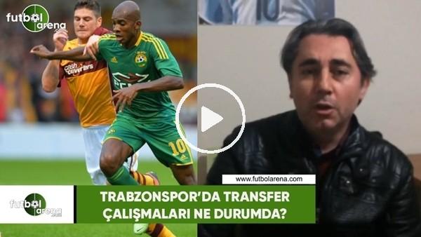 Trabzonspor'da transfer çalışmaları ne durumda?