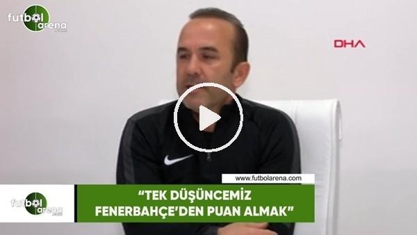 """'Mehmet Özdilek: """"Tek düşüncemiz Fenerbahçe'den puan almak"""""""
