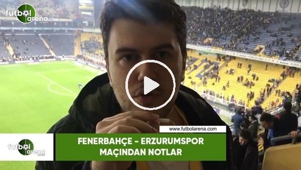 'Fenerbahçe - Erzurumspor maçından notlar