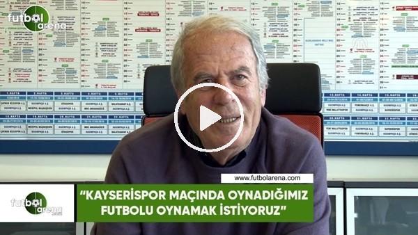 """'Mustafa Denizli: """"Kayserispor maçında oynadığımız futbolu oynamak istiyoruz"""""""