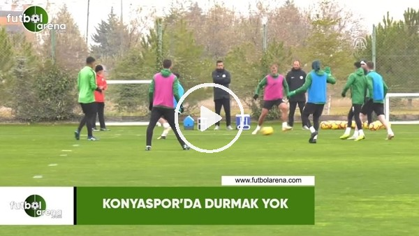 'Konyaspor'da durmak yok