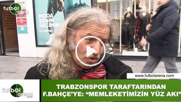 """'Trabzonspor taraftarından Fenerbahçe'ye: """"Memleketimizin yüz akı"""""""