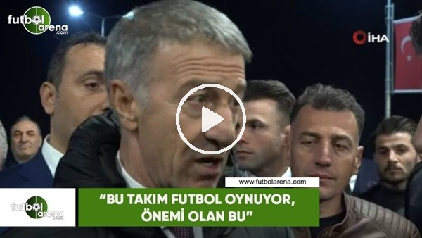 """Ahmet Ağaoğlu """"Bu takım futbol oynuyor, önemli olan bu"""""""