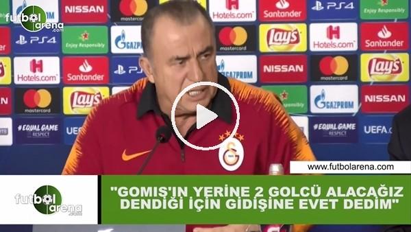 """'Fatih Terim: """"Gomis'in yerine 2 golcü alacağız dendiği için gidişine evet dedim"""""""