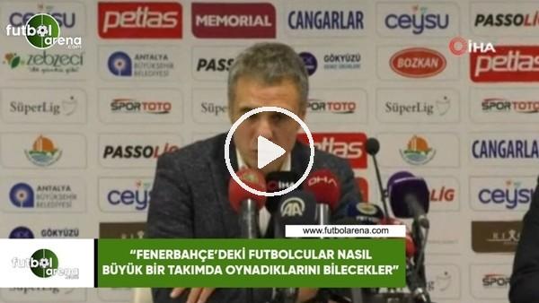 """'Ersun Yanal: """"Fenerbahçe'deki futbolcular nasıl büyük bir takımda oynadıklarını bilecekler"""""""
