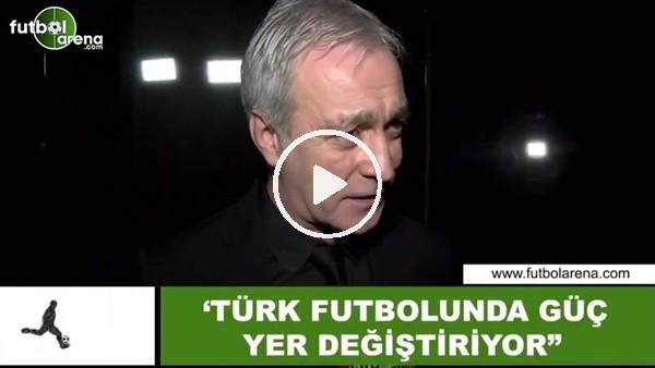 """'Önder Özen: """"Türk futbolunda güç yer değiştiriyor"""""""