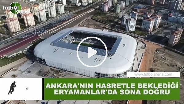 'Ankara'nın hasratle beklediği Eryaman Stadı'nda sona doğru