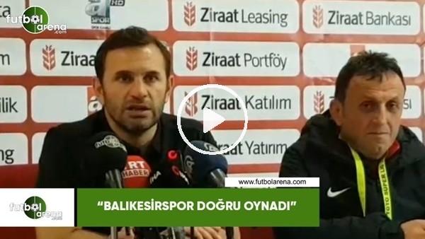 """'Okan Buruk: """"Balıkesirspor doğru oynadı"""""""