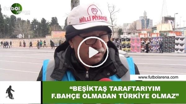 """'""""Beşiktaş taraftarıyım Fenerbahçe olmadan Türkiye olmaz"""""""