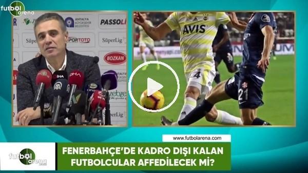 'Fenerbahçe'de kadro dışı kalan futbolcular affedilecek mi?