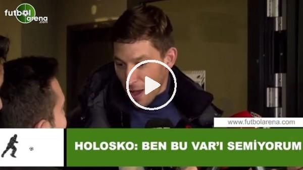 """'Holosko: """"Ben bu VAR'ı sevmiyorum"""""""
