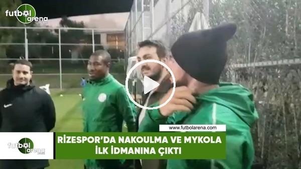 'Çaykur Rizespor'da Nakoulma ve Mykola ilk idmanına çıktı
