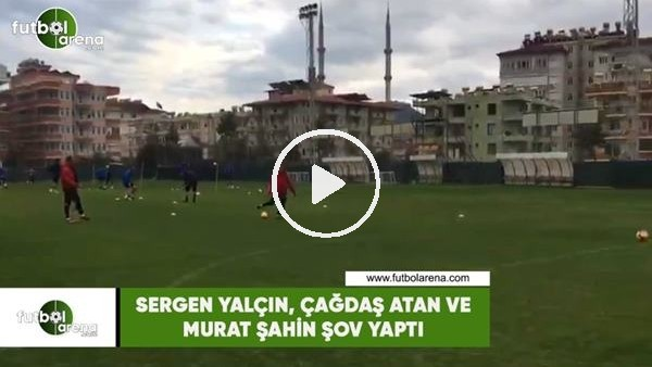'Sergen Yalçın, Çağdaş Atan ve Murat Şahin şov yaptı