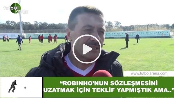 """'Sivasspor Asbaşkanı Faruk Taşseten: """"Robinho'nun sözleşmesini uzatmak için teklif yapmıştık ama..."""""""
