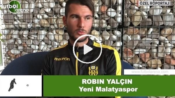 'Robin Yalçın, tuttuğu takımı FutbolArena'ya açıkladı