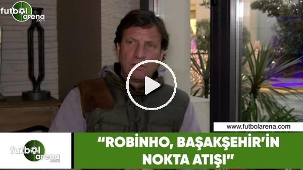 """'Kaya Çilingiroğlu: """"Robinho, Başakşehir'in nokta atışı"""""""