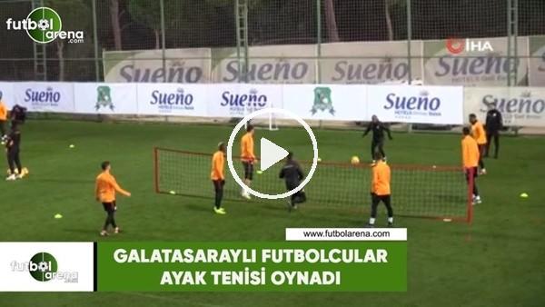 Galatasaraylı futbolcular ayak tenisi oynadı