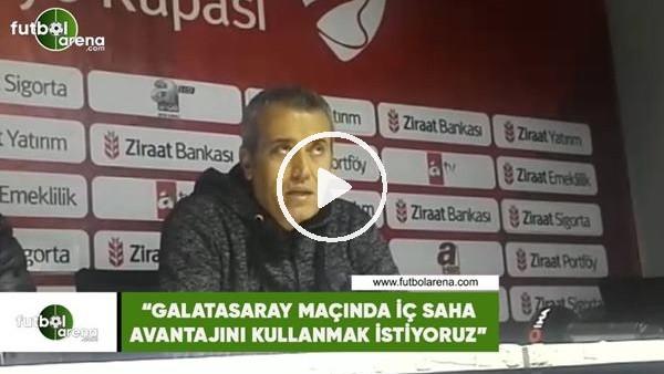 """'Kemal Özdeş: """"Galatasaray maçında iç saha avantajını kullanmak istiyoruz"""""""