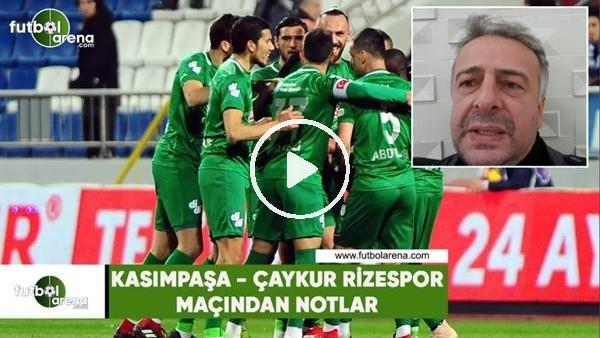 'Kasımpaşa - Çaykur Rizespor maçından notlar