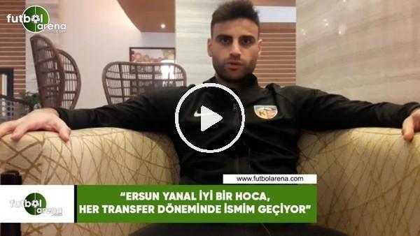 """'Deniz Türüç: """"Ersun Yanal iyi bir hoca, her transfer döneminde adım geçiyor"""""""
