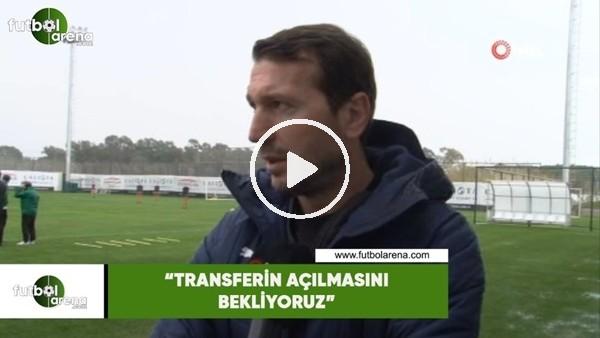 """'Bayram Bektaş: """"Transferin açılmasını bekliyoruz"""""""