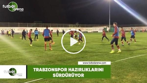 'Trabzonspor hazırlıklarını sürdürüyor