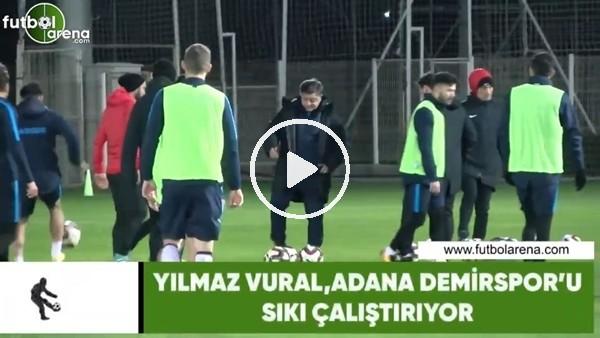 'Yılmaz Vural, Adana Demirspor'u sıkı çalıştırıyor