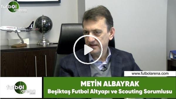 'Metin Albayrak'tan FutbolArena'ya özel açıklamalar