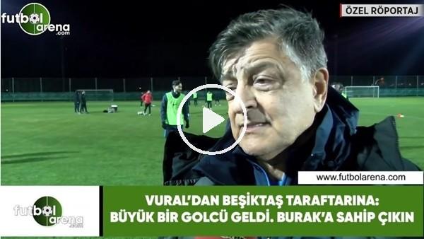 """'Yılmaz Vural'dan Beşiktaş taraftarına: """"Büyük bir golcü geldi. Burak Yılmaz'a sahip çıkın"""""""