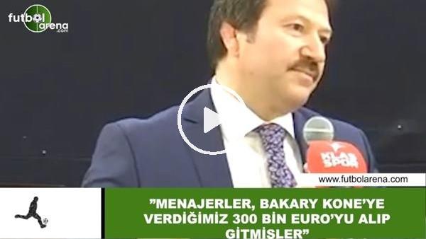 """'Mehmet Yiğiner: """"Menajerler, Kone'ye verdiğimiz 300 Bin Euro'yu almış gitmişler"""""""