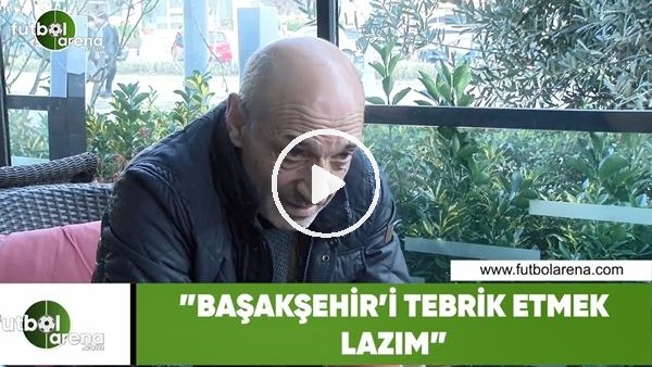 """'Ziya Doğan: """"Başakşehir'i tebrik etmek lazım"""""""