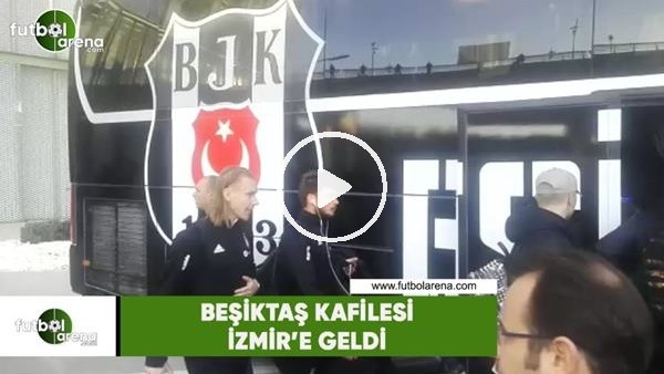 'Beşiktaş kafilesi İzmir'e geldi