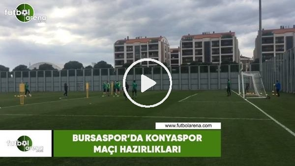 'Bursaspor'da Konyaspor maçı hazırlıkları