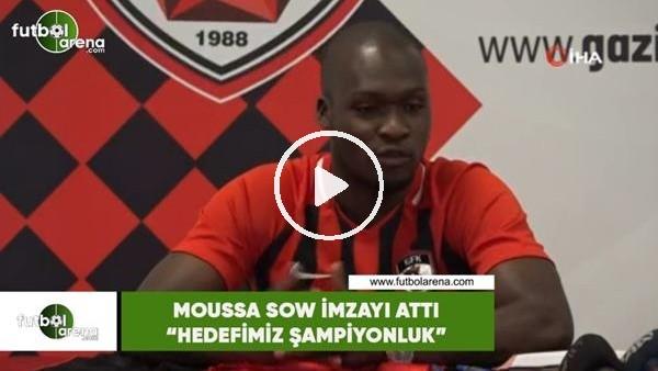 """Moussa Sow, Gazişehir'e imzayı attı! """"Hedefimiz şampiyonluk"""""""