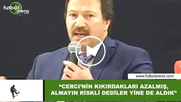 """'Mehmet Yiğiner: """"Cerci'nin kıkırdakları azalmış, almayan riskli dediler yine de aldık"""""""
