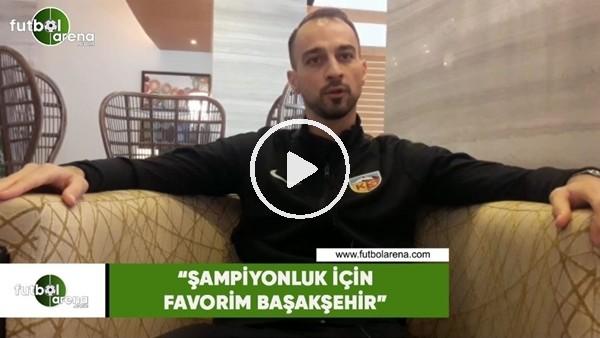 """'Şamil Çinaz: """"Şampiyonluk için favorim Başakşehir"""""""