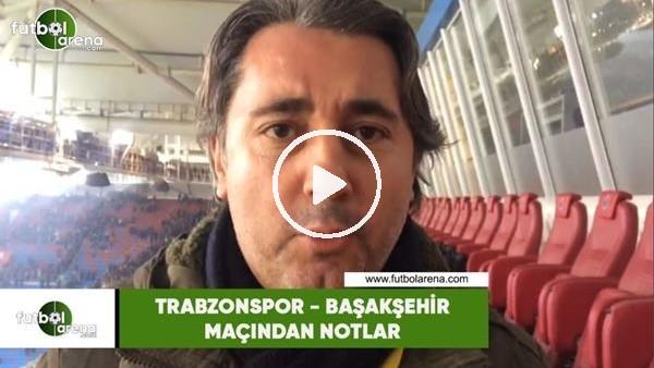 'Trabzonspor - Başakşehir maçından notlar